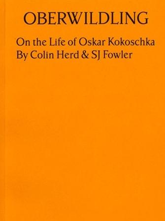 Oberwildling: on Oskar Kokoschka Colin Herd & SJ Fowler Austrian Cultural Forum
