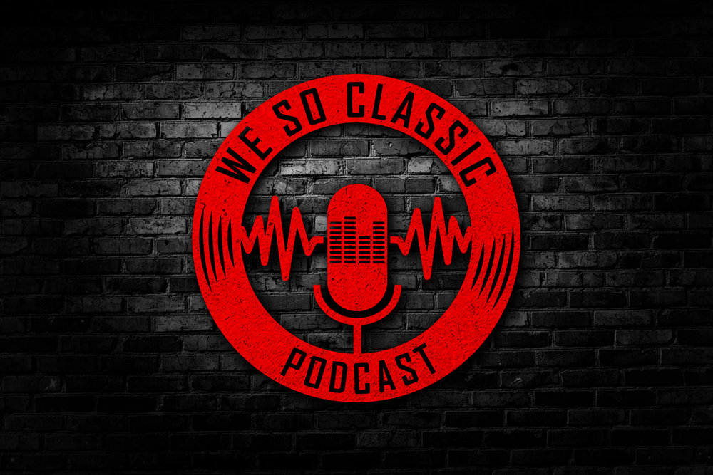 Click here for the We So Classic Podcast
