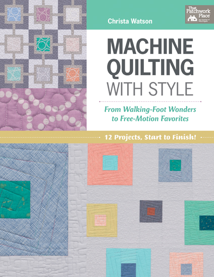 From Machine Quilting with Style by Christa Watson, Martingale, 2015; used by permission. Photography by Brent Kane. All rights reserved.