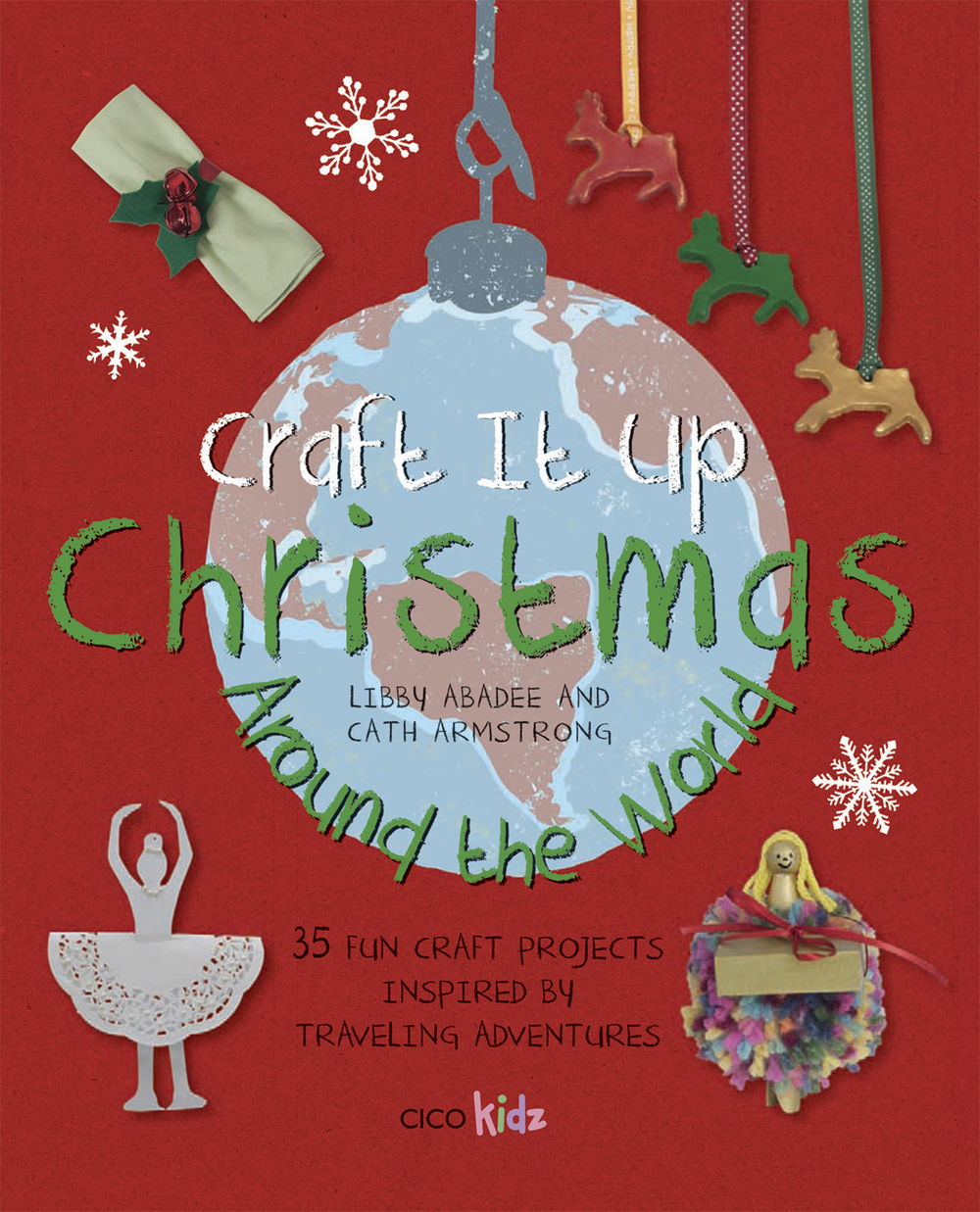 Craft It Up Christmas Around The World Libby Abadee Cath Armstrong CICO Kidz