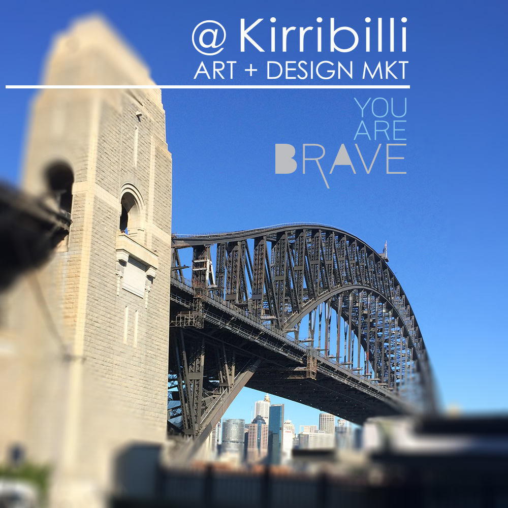YOU ARE  BRAVE at Kirribilli Art & Design Market