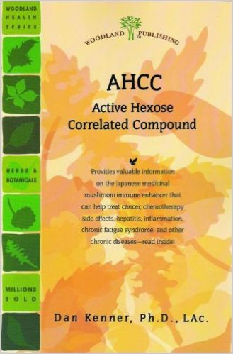 AHCC: Support for Cancer, Chemotherapy Side Effects, Hepatitis, Inflammation, Fatigue Syndrome, Viruses & Other Tips of Chronic Diseases