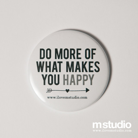 m.studio-badge-do_more_of_what_makes_you_happy_large.jpg