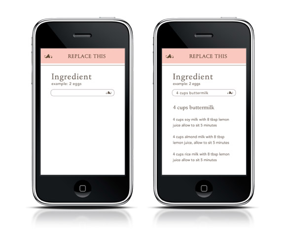 """Replace This"" App / A handy tool for users who like to bake. Type in any baking ingredient, in any quantity, and instantly get back healthier substitutions in the equivalent quantity."