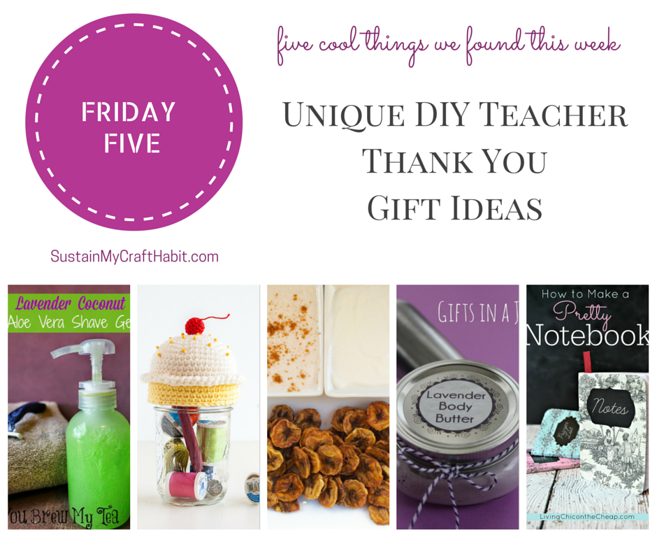 Five unique DIY teacher thank you gifts- SustainMyCraftHabit.com