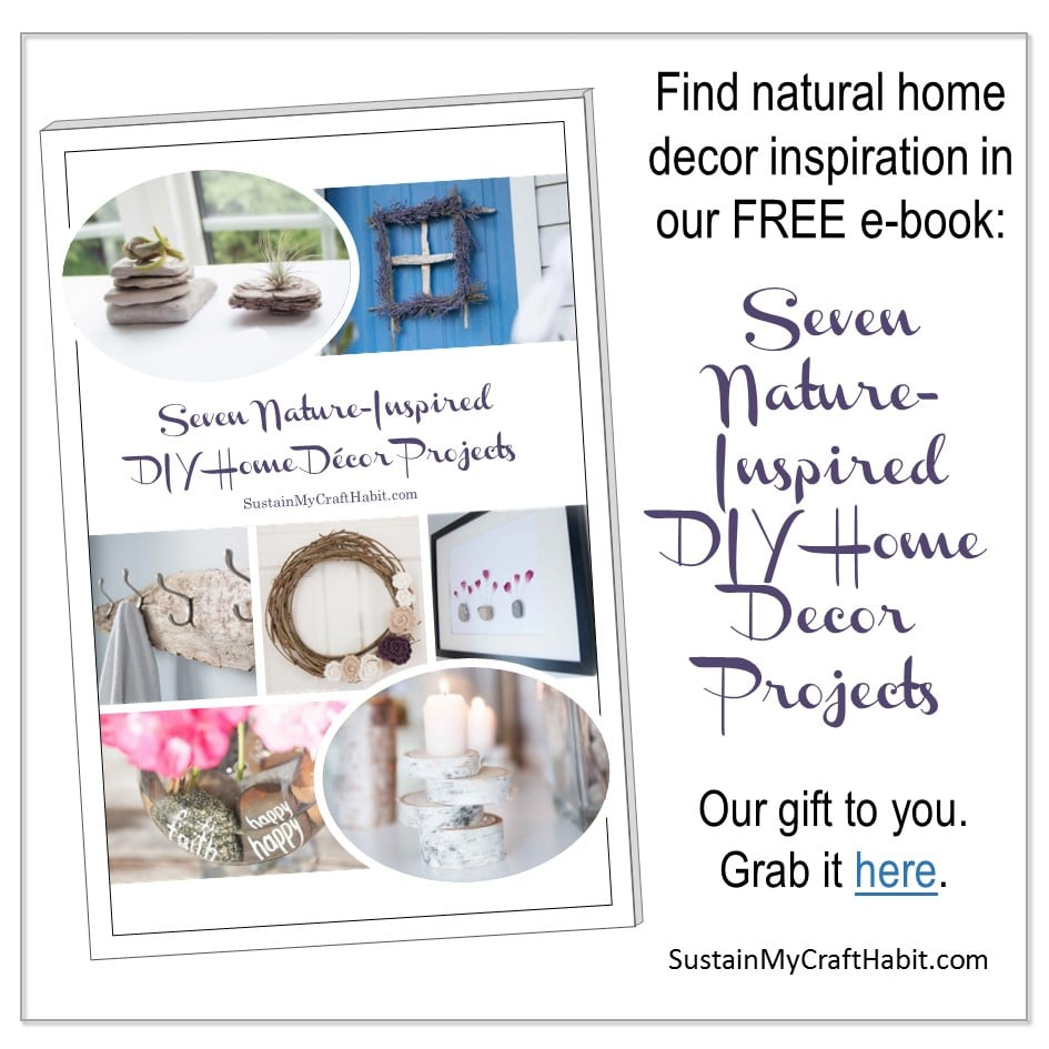 "Pick up our free ebook ""Seven Nature-Inspired DIY Home Decor Projects"" by SustainMyCraftHabit"