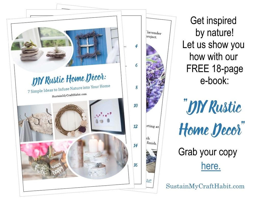 """Looking for natural home decor ideas? Grab our free 18-page e-book """"DIY Rustic Home Decor: 7 Simple Ideas to Infuse Nature into your Home"""" by SustainMyCraftHabit."""