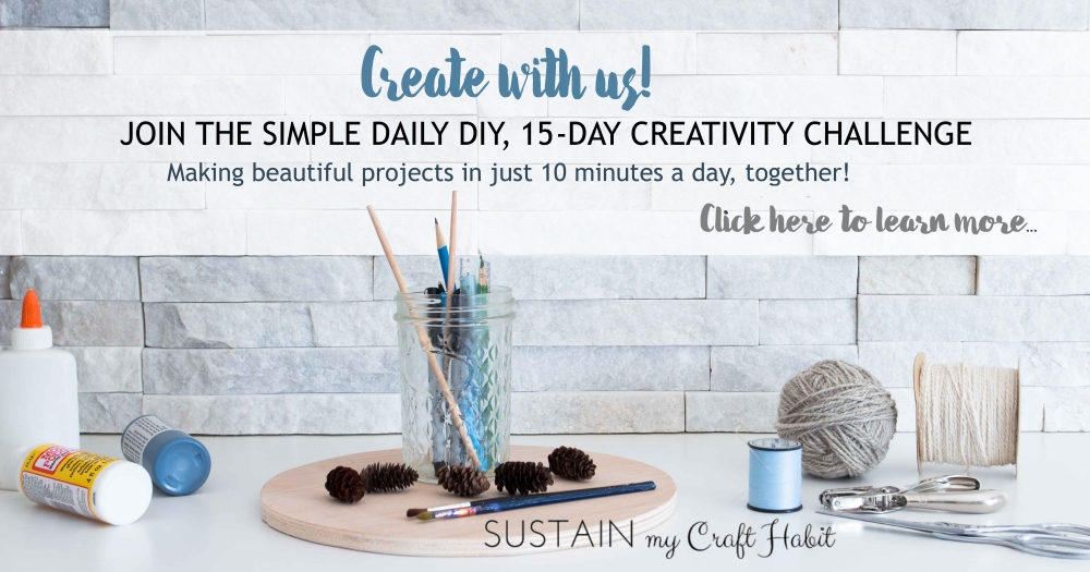 Unleash you natural creativity with our Simple Daily DIY 15-day creativity challenge with Sustain my Craft Habit. Click for all the details and to join!
