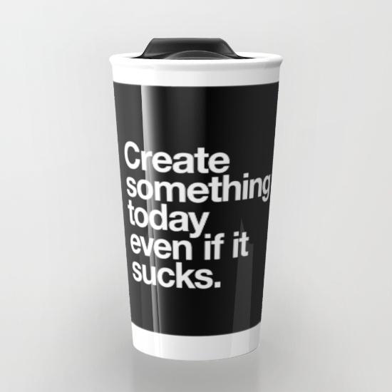 create-something-today-even-if-it-sucks-travel-mugs.jpg