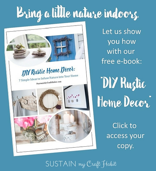 """Grab some natural home decor inspiration with this free e-book """"DIY Rustic Home Decor: 7 Ideas to Infuse Nature into your Home"""" by SustainMyCraftHabit."""