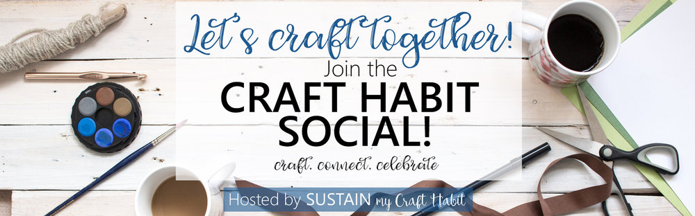 Create, celebrate, connect. Join the Craft Habit Social with Sustain my Craft Habit