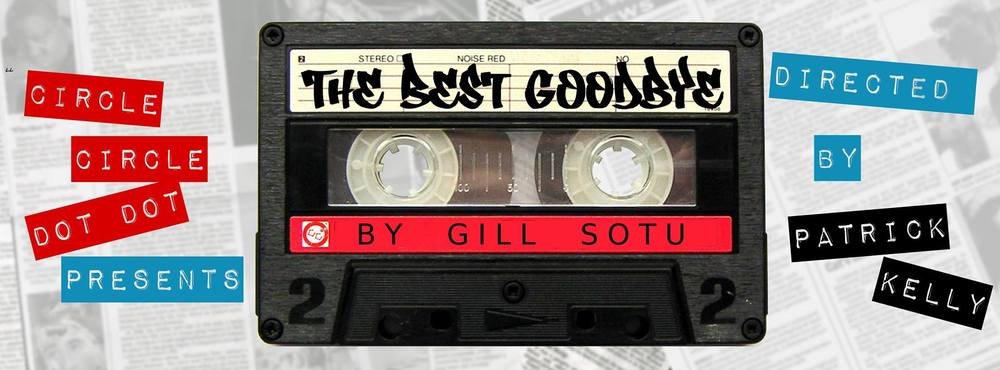 THE BEST GOODBYE Written by Gill Sotu Directed by Patrick Kelly