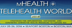 July 25-26 Boston, Ma The role of technology in health care is growing year after year. Join us at mHealth + Telehealth World 2016 to learn strategies to keep up with this trend and understand the impact connected health will have on the future of health care. This Summit is a must attend for health care executives interested in learning how to most efficiently utilize mHealth and Telehealth programs to engage consumers, improve outcomes, and lower costs.