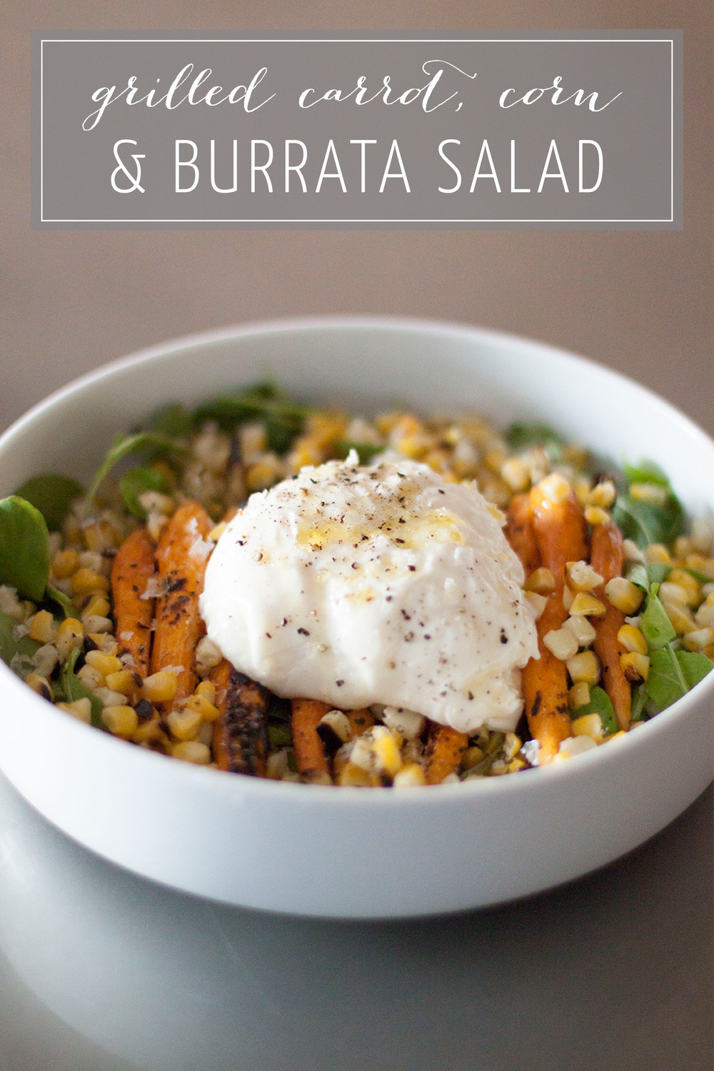 Recipe for Grilled Carrot and Burrata Salad with Arugula and Corn on Bubbles in Bucktown (bubblesinbucktown.com)