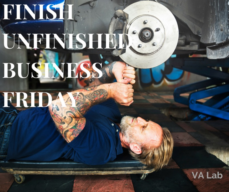 FINISH UNFINISHED BUSINESS FRIDAY