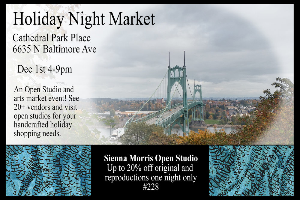 Holiday Night Market - Dec 1st 4-9pm6635 N Baltimore ave #228Up to 20% off! We just moved our shop into the Cathedral Park Place building under the St. John's Bridge. To offset our moving costs, we're having a big sale. This is a great event for collectors looking for original work, or for those looking for large pieces at a smaller price. Open edition prints and screenprinted clothing will also be available for sale.Free and open to the public.