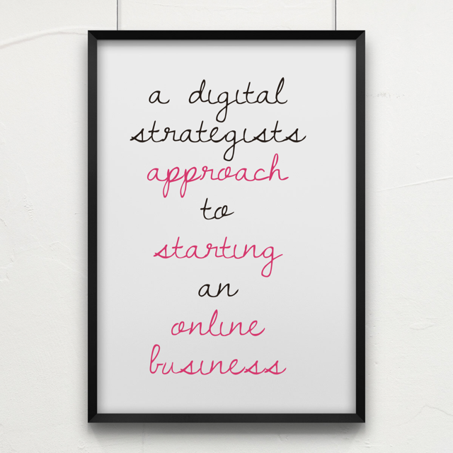 The digital strategist approach to starting a business.