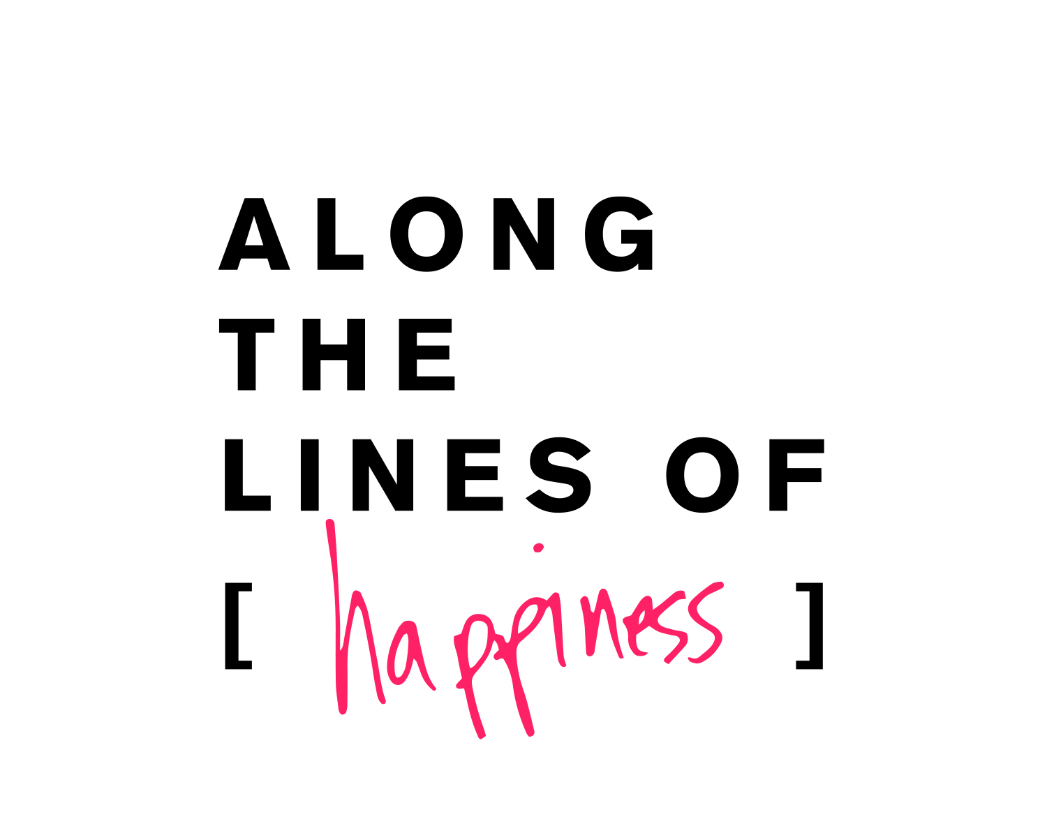 ALONG THE LINES OF HAPPINESS
