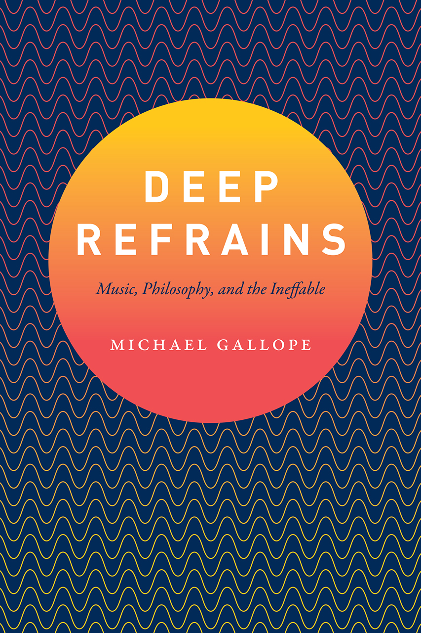 Indexing - Michael Gallope, Deep Refrains: Music, Philosophy, and the Ineffable (University of Chicago Press, 2017)❦