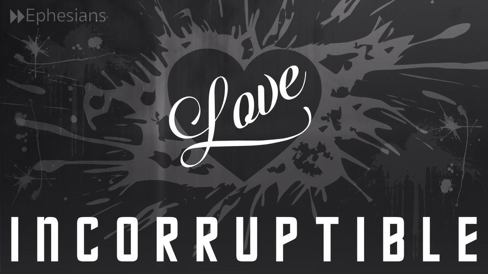Love Incorruptible