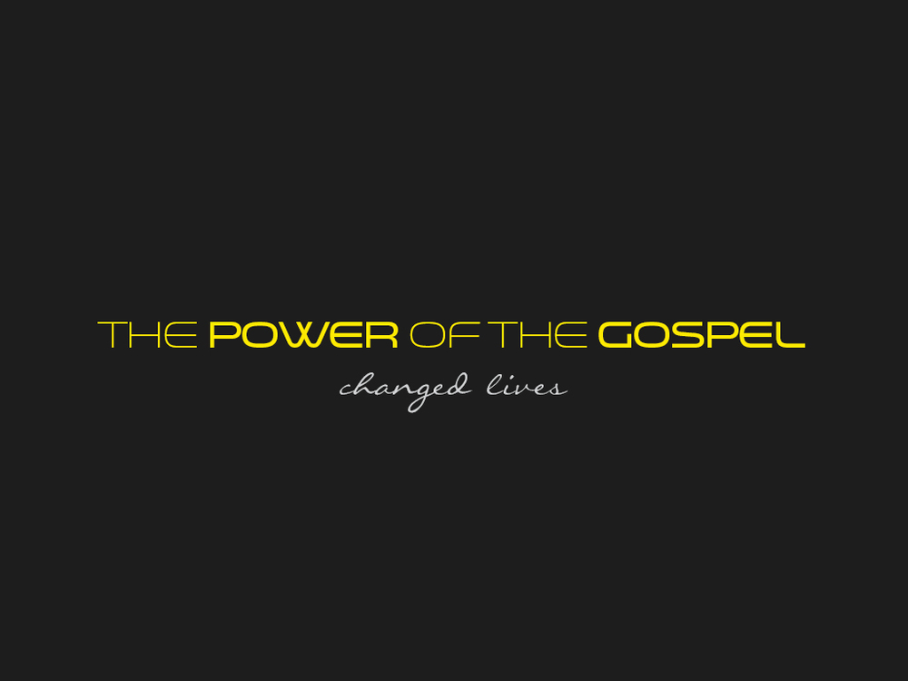 Power of the Gospel: Changed Lives  August - September, 2013