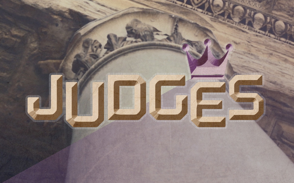 Judges: Broken People, Faithful God  May - August, 2016
