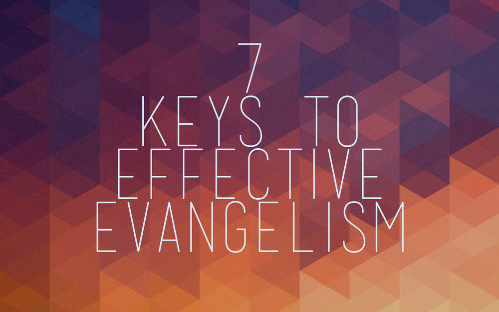 7 Keys to Effective Evangelism