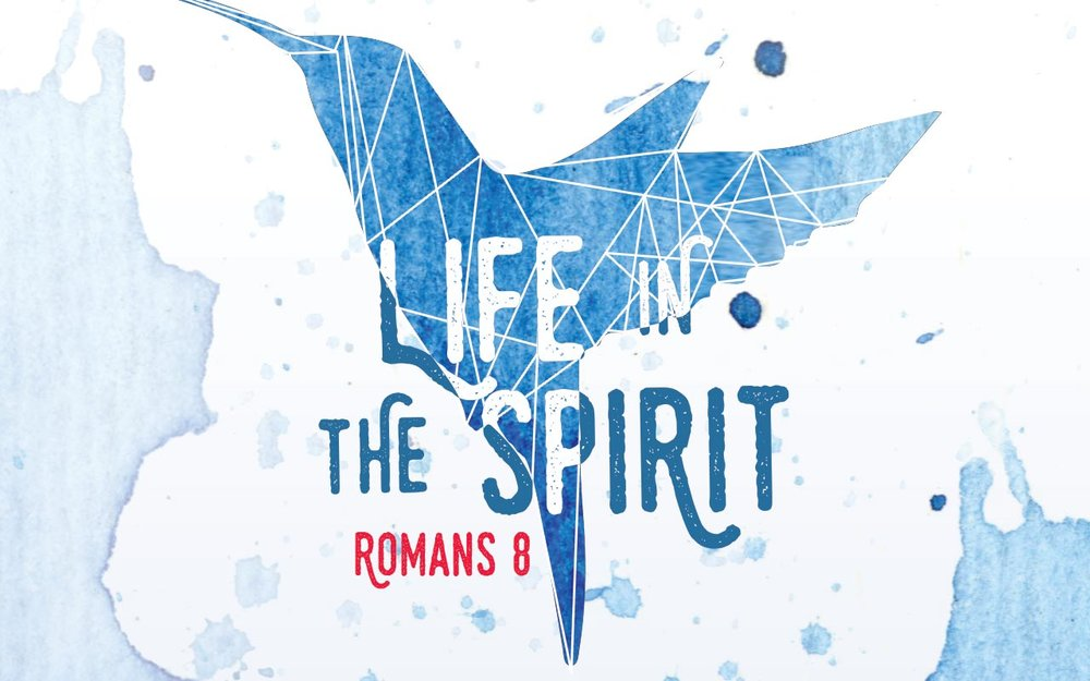 Life in the Spirit (  Romans 8)  October, 2017