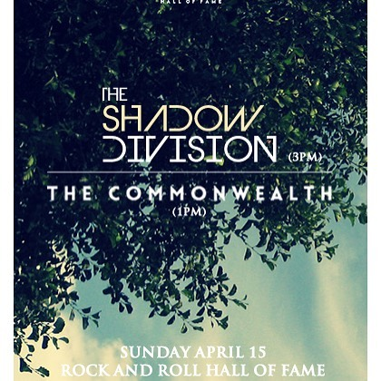 Sunday April 15. Rock and Roll Hall of Fame. FREE event! The Commonwealth (1PM), The Shadow Division (3PM). #indierock #cleveland