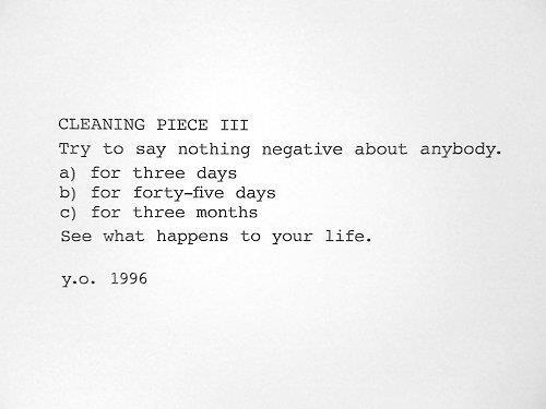 nevver :      Oh Yoko      try not to say nothing negative about anybody a) for three days b) for forty days c) for three months. See what happens to your life. #yokoono