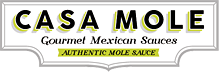 Casa Mole Gourmet Mole Sauces: Mole Rojo, Mole Negro, Cascabel. Each 12oz bottle serves 6 to 8 people