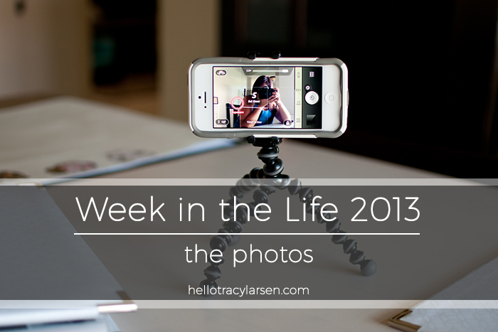 week in the life 2013 photos ==> hellotracylarsen.com