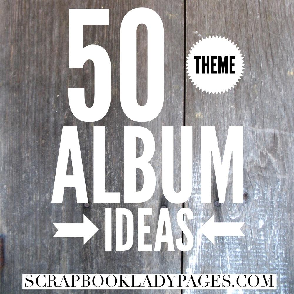 Abc scrapbook ideas list - 50 Theme Album Ideas