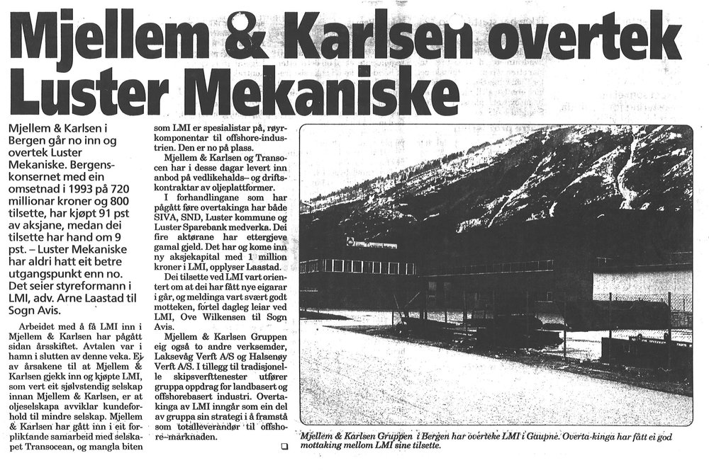 1994 - Luster Mekaniske Industri AS was acquired by the company Mjellem & Karlsen AS.