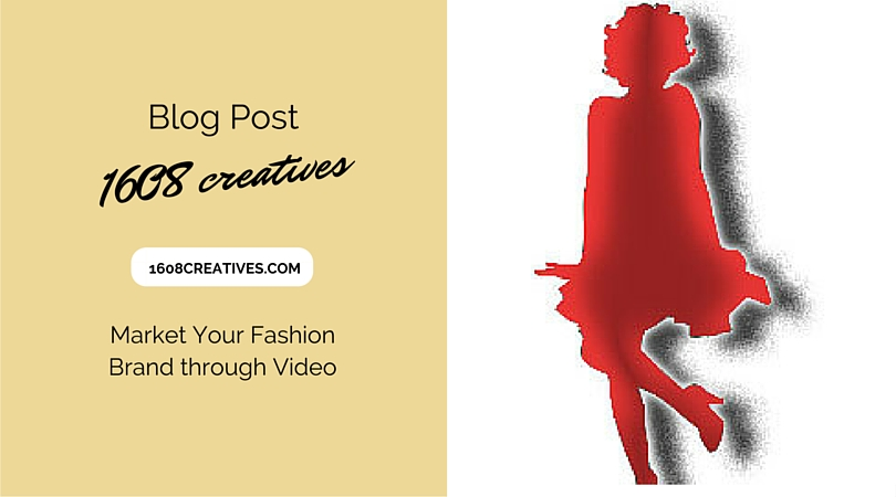 Market Your Fashion Brand through Video