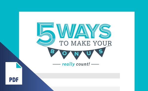 5 Ways to Make Your Bonus Really Count