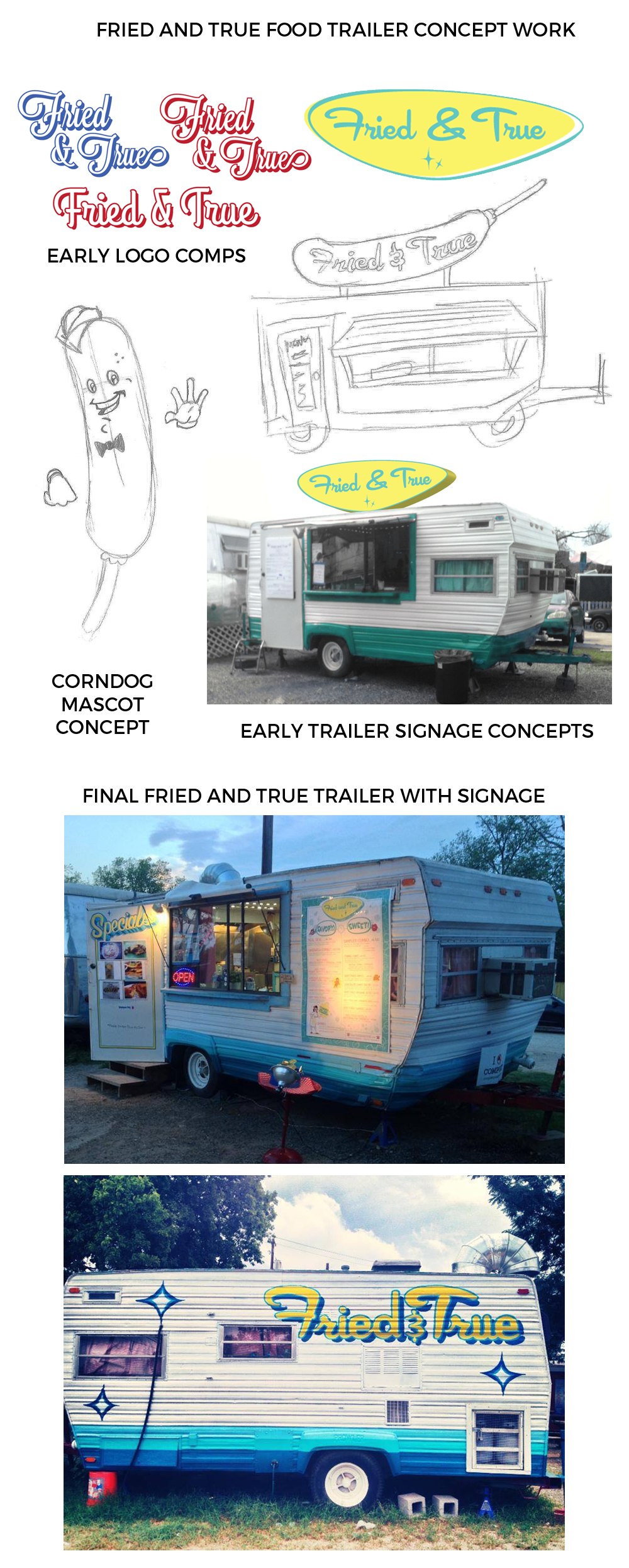 Fried And True - A few years ago, a good friend of mine decided to become an entrepreneur and open up a food trailer. Fried and True was an ode to old fashioned, fried comfort food. I was lucky enough to help them create their signage and branding and work with another artist to try and make their vision come true. Unfortunately the trailer was not stable enough to allow roof signage like we wanted, but the trailer was nevertheless a success.