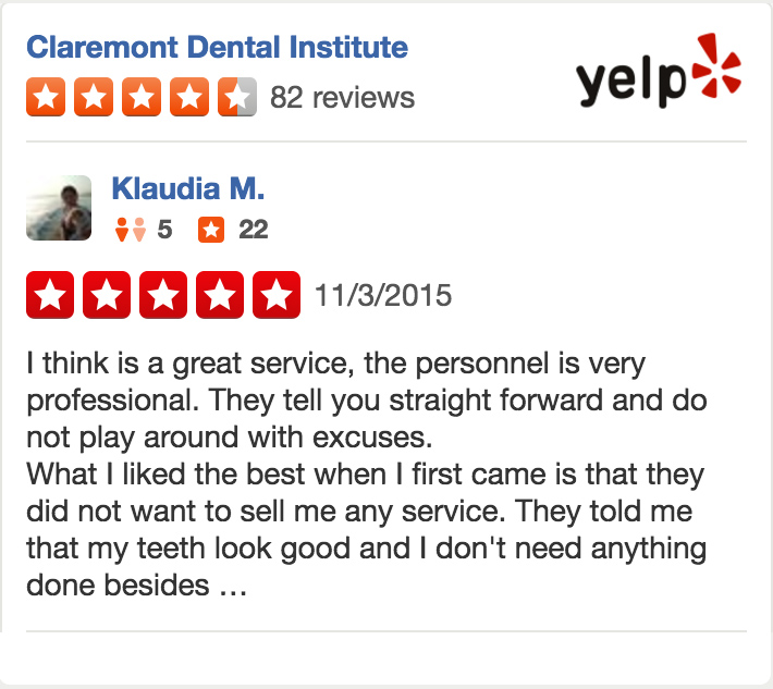 "Yelp Review from Klaudia M. 5 Stars. ""I think is a great service, the personnel is very professional. They tell you straight forward and do not play around with excuses. What I liked the best when I first came is that they did not want to sell me any service. They told me that my teeth look good and I don't need anything done besides..."""