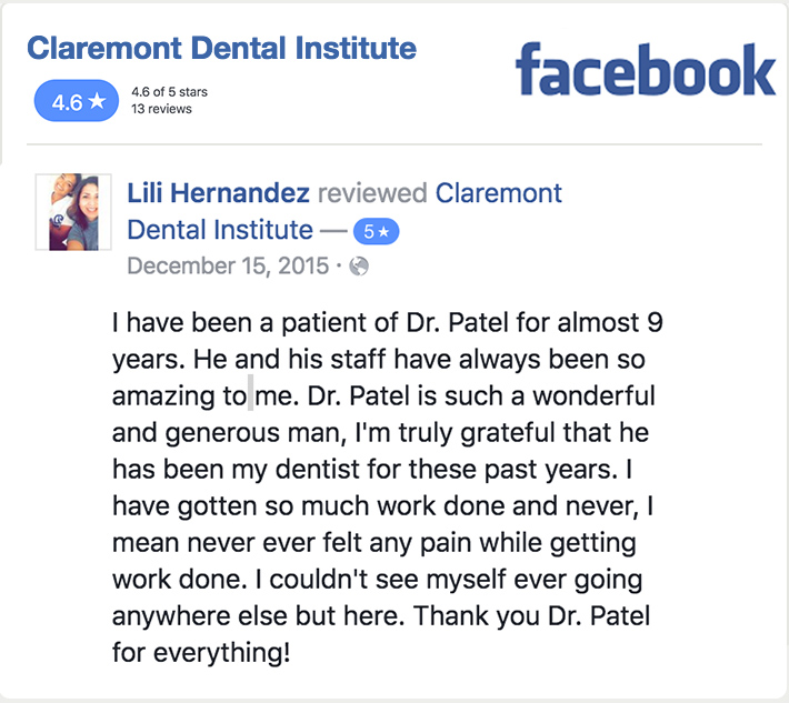 Facebook review by Lili Hernandez. Five Stars. I have been a patient of Dr. Patel for almost 9 years. He and his staff have always been so amazing to me. Dr. Patel is such a wonderful and generous man, I'm truly grateful that he has been my dentist for these past years. I have gotten so much work done and never, I mean never ever felt any pain while getting work done. I couldn't see myself ever going anywhere else but here. Thank you Dr. Patel for everything!