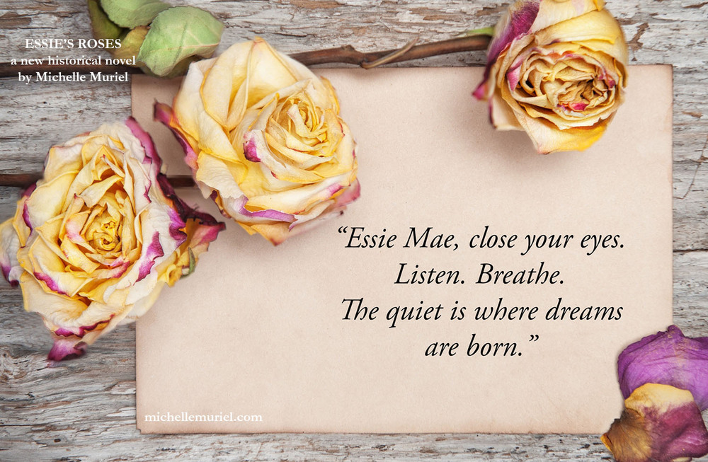Essies Roses quote by author Michelle Muriel from her novel Visit www.michellemuriel.com to learn more.jpg