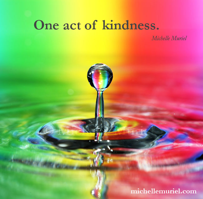 One act of kindness Michelle Muriel's BE LIST Visit me on Facebook!
