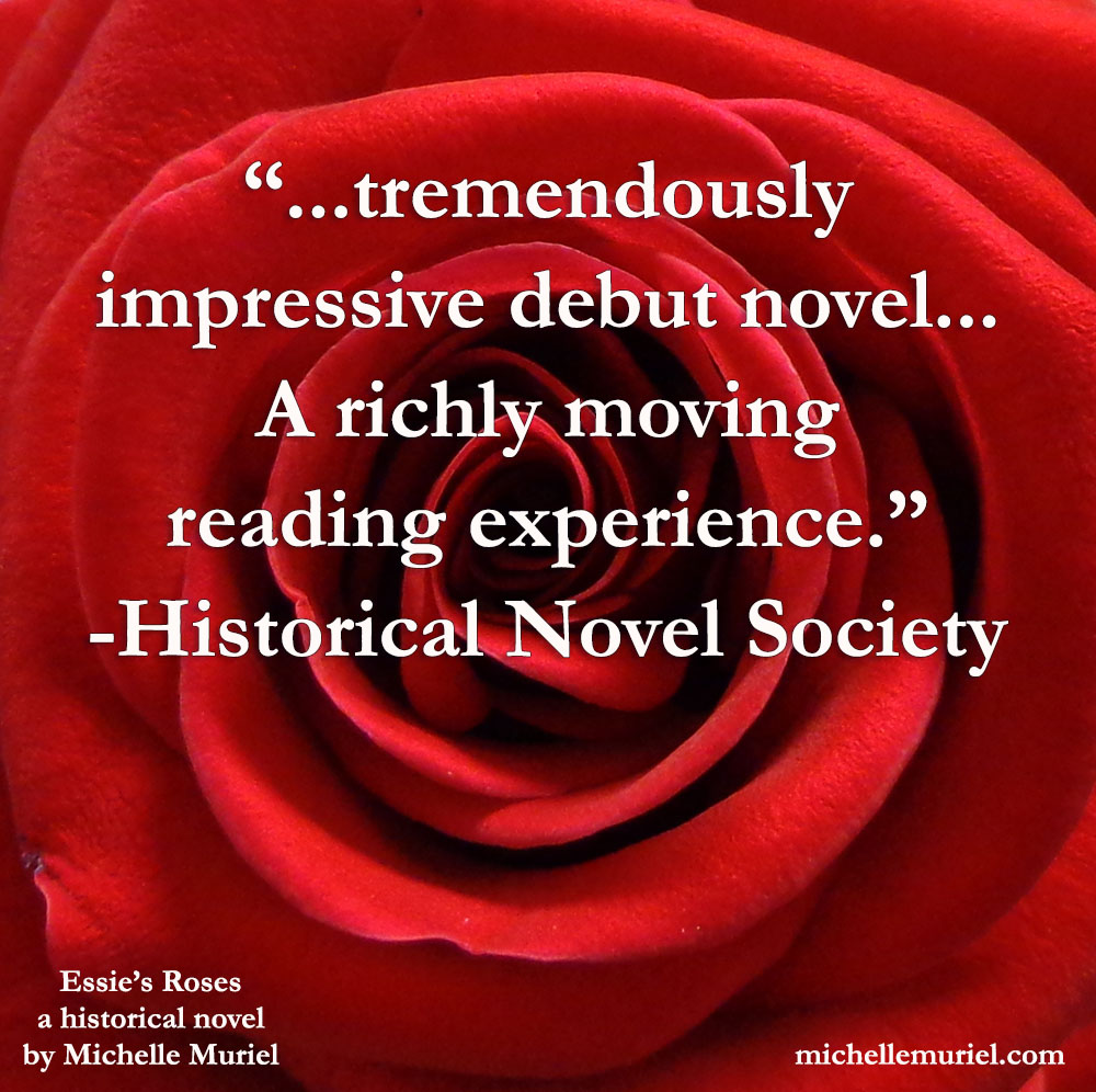Historical Novel Society Review of Essie's Roses, a historical novel by Michelle Muriel Available wherever books are sold. To learn more visit www.michellemuriel.com