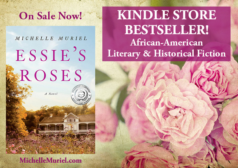 Now on sale: Amazon bestselling historical novel Essie's Roses by Michelle Muriel Visit www.michellemuriel.com to learn more.