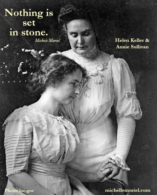 Helen Keller & her teacher Annie Sullivan Nothing is Set in Stone Michelle Muriel's BE LIST