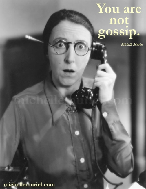 You are not gossip. Michelle Muriel's BE LIST: Be Encouraged