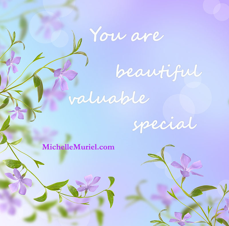 You are beautiful, valuable, special. Share the love!