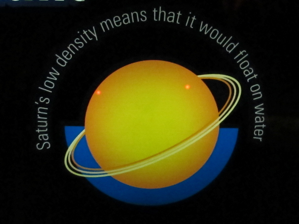 Today's astronomical fun fact, as presented at the Natural History Museum in London. Saturn is only one-eighth as dense as the Earth. It's 88 percent hydrogen and 11 percent helium, which is why it's categorized as one of the gas giants of our solar system, along with Jupiter, Uranus and Neptune. To make sure it really would float, of course, we'd need a body of water large enough to hold a planet that is almost 10 times as big in diameter as the Earth.