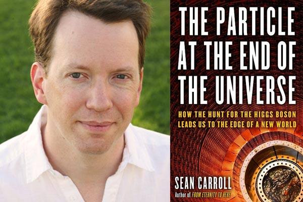 SEAN CARROLL ,  theoretical physicist and author of  The Particle at the End of the Universe  and  The Big Picture ; research professor of physics at Caltech