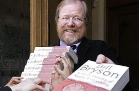 BILL BRYSON, writer, honorary member of the Royal Society of science and author of 21 books, including A Short History of Nearly Everything and A Walk in the Woods