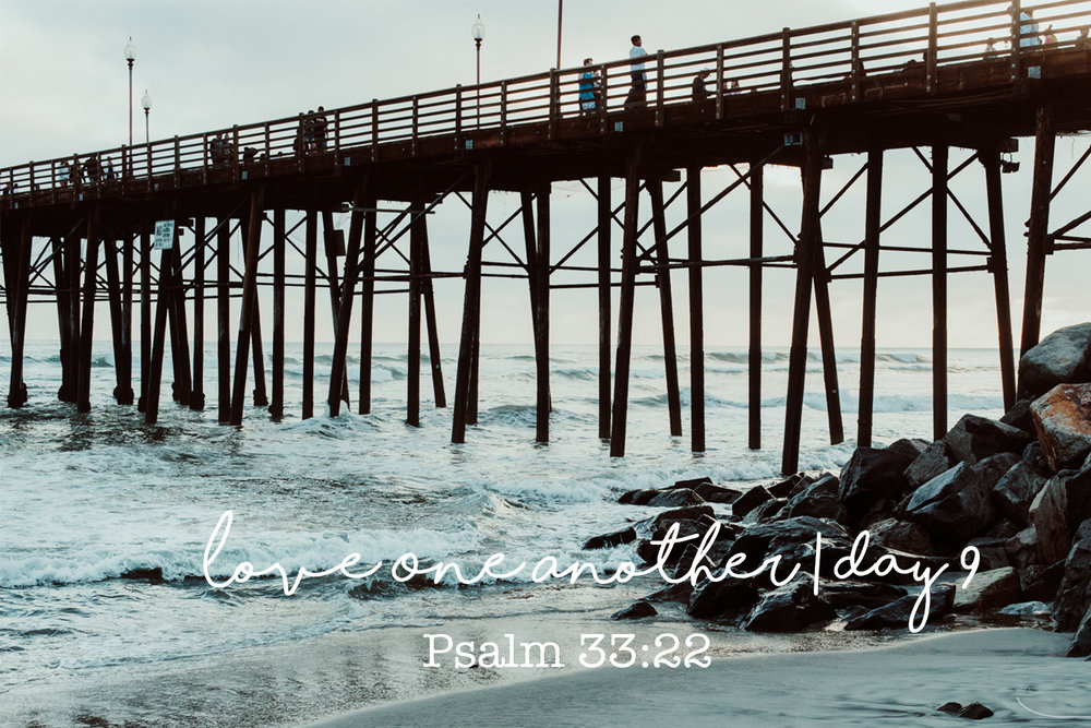 "Love One Another Day 11 | Psalm 33:22  ""Let your unfailing love surrounds, Lord, for our hope is in you alone."""